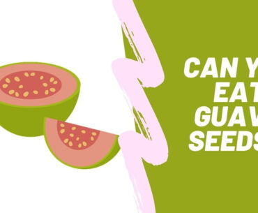 Can you eat guava seeds